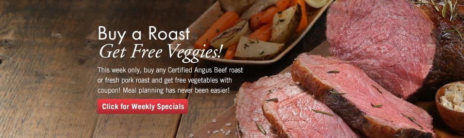 Buy a Roast, Get FREE Veggies!